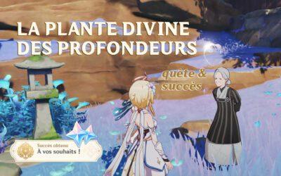 """""""La plante divine des profondeurs"""", quête et succès !"""